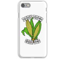 BORN BRED CORN FED (white) iPhone Case/Skin