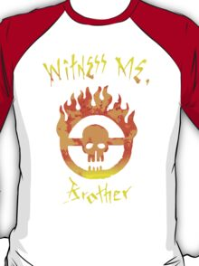 Witness Me Brother T-Shirt