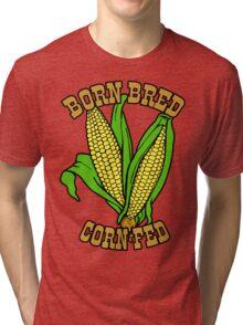 BORN BRED CORN FED (brown) Tri-blend T-Shirt