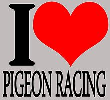 I LOVE PIGEON RACING by fancytees