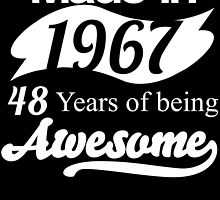 Made in 1967... 48 Years of being Awesome by birthdaytees