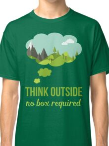 Think Outside No Box Required Walking Hiking T Shirt Classic T-Shirt