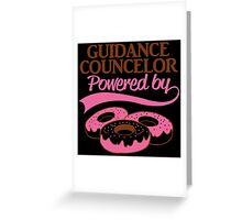 GUIDANCE COUNCELOR POWERED BY.. Greeting Card