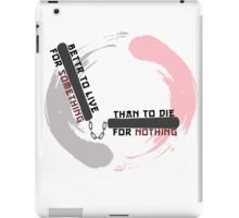 Better to live for something than die for nothing iPad Case/Skin