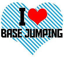 I LOVE BASE JUMPING by fancytees
