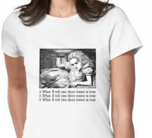 What I tell you three times is true Womens Fitted T-Shirt