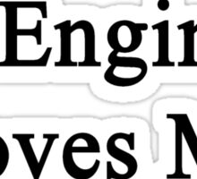 An Engineer Loves Me  Sticker
