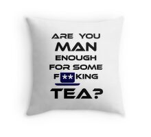 Are You MAN Enough For Some FUCKING TEA? Throw Pillow