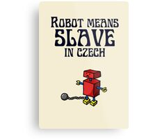 Robot Means Slave In Czech Metal Print