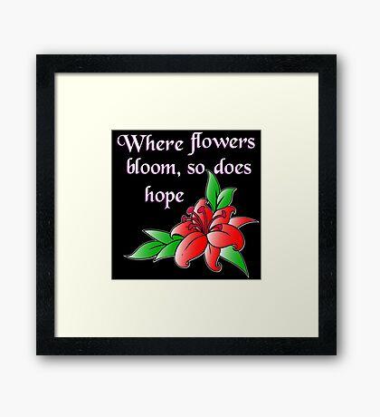 Where flowers bloom, so does hope Framed Print