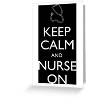 Keep Calm And Nurse On - Tshirts Greeting Card