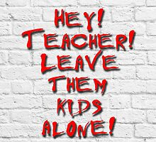 Hey! Teacher! Leave them kids alone! by GentryRacing