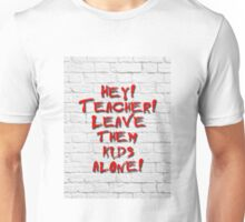 Hey! Teacher! Leave them kids alone! Unisex T-Shirt