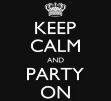 Keep Calm And Party On - Tshirts by shirts2015
