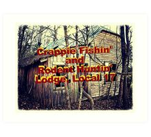 """""""Crappie Fishin' and Rodent Huntin' Lodge, Local 17""""... prints and products Art Print"""
