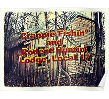 """""""Crappie Fishin' and Rodent Huntin' Lodge, Local 17""""... prints and products Poster"""
