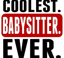 Coolest. Babysitter. Ever. by GiftIdea