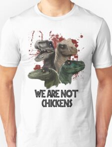We are not chickens T-Shirt
