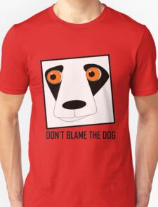 DON'T BLAME THE DOG Unisex T-Shirt