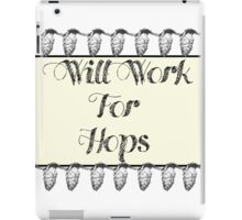 Will Work For Hops iPad Case/Skin