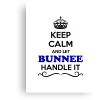 Keep Calm and Let BUNNEE Handle it Canvas Print