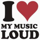i love my music loud by i like my music LOUD