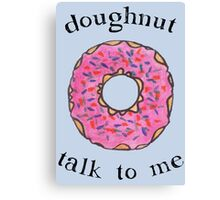 Doughnut talk to me Canvas Print