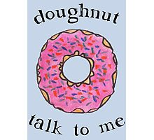 Doughnut talk to me Photographic Print