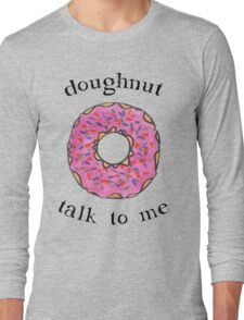 Doughnut talk to me Long Sleeve T-Shirt