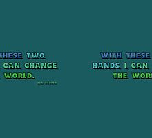 With These Two Hands I can Change the World, Ben Harper Quote by MHen