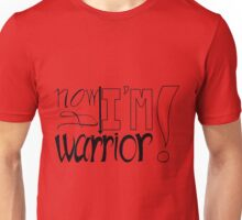Now I'm a warrior Unisex T-Shirt