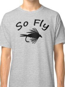 So Fly  - Fly Fishing T-shirt Classic T-Shirt