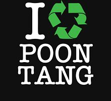 I Recycle Poontang Unisex T-Shirt