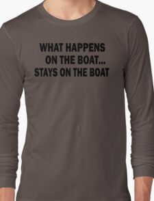 What happens on the boat... Stays on the boat - T-Shirt Long Sleeve T-Shirt