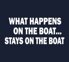 What happens on the boat... Stays on the boat - T-Shirt Kids Tee