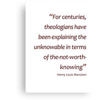 Mencken - Unknowable and the not-worth-knowing (Amazing Sayings) Canvas Print