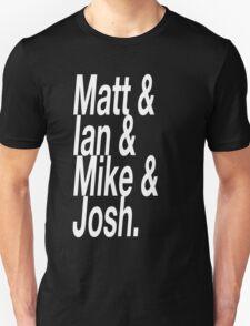 Matt & Ian & Mike & Josh. T-Shirt