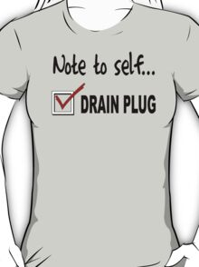 Note to self... Check drain plug T-Shirt