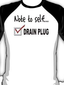 Note to self... Check drain plug T-Shirt