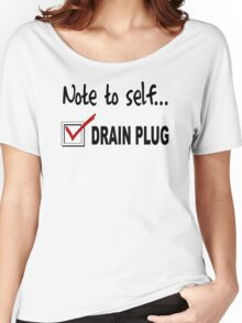 Note to self... Check drain plug Women's Relaxed Fit T-Shirt
