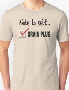 Note to self... Check drain plug Unisex T-Shirt
