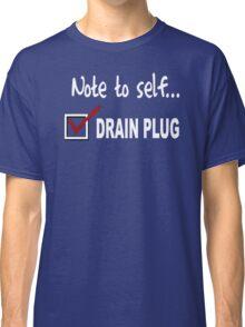 Note to self... Check drain plug Classic T-Shirt