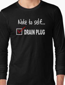 Note to self... Check drain plug Long Sleeve T-Shirt