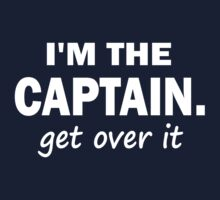 I'm the Captain... Get over it - Tshirt Kids Clothes