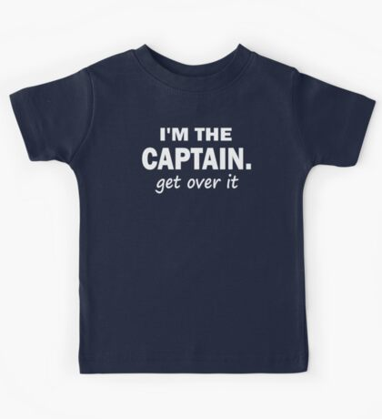 I'm the Captain... Get over it - Tshirt Kids Tee