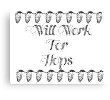 Will work for Hops black and white Canvas Print