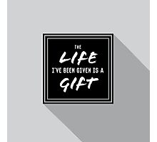 Life Is A Gift Photographic Print