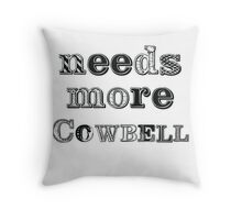 Needs More Cowbell Throw Pillow