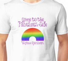 Come to the Fabulous Side Unisex T-Shirt
