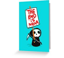 The End is Near Greeting Card
